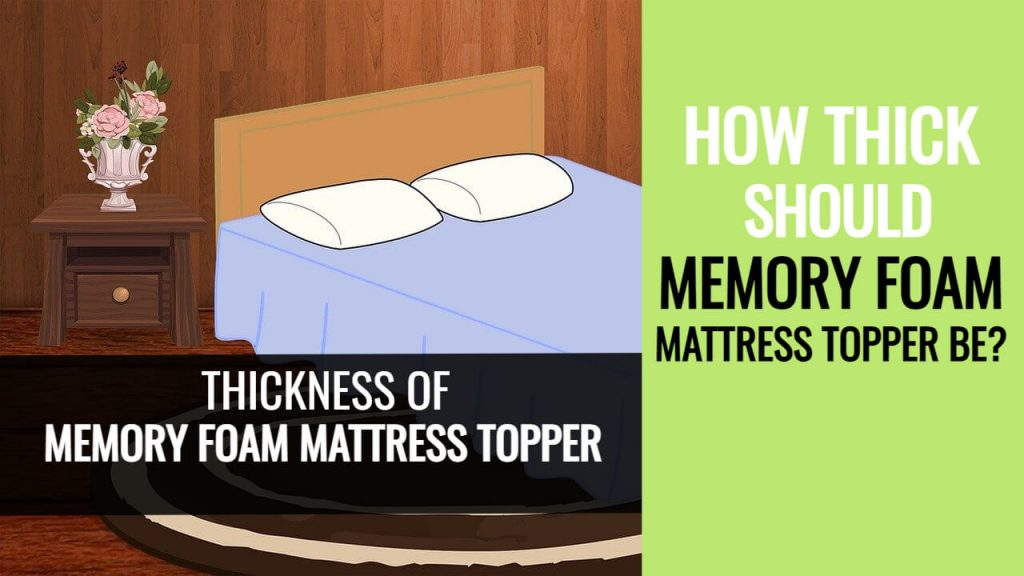 How Thick Should Memory Foam Mattress Topper Be?