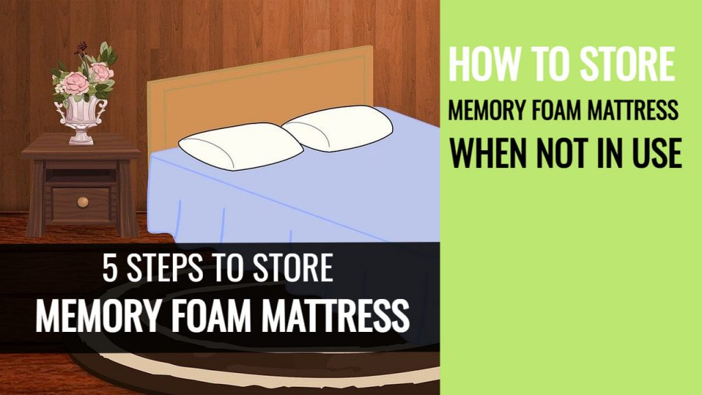 How to Store Memory Foam Mattress When Not in Use?