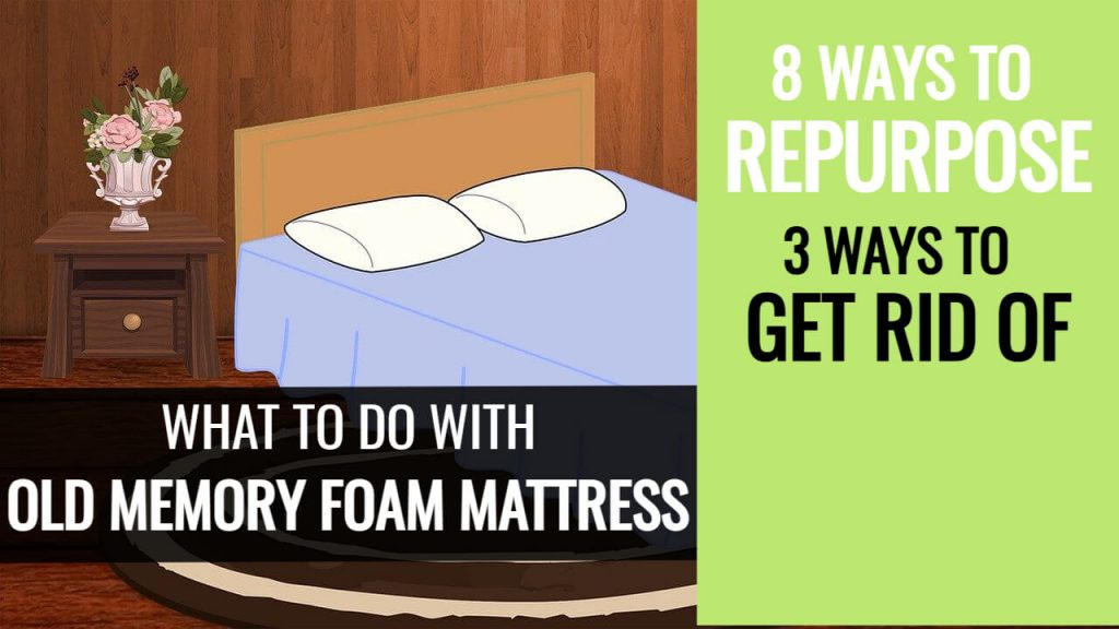 what to do with old memory foam mattress